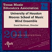 Play & Download 2011 Texas Music Educators Association (TMEA): University of Houston Moores School of Music Wind Ensemble by University of Houston Moores School of Music Wind Ensemble | Napster