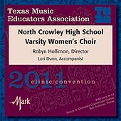 Play & Download 2011 Texas Music Educators Association (TMEA): North Crowley High School Varsity Women's Choir by Various Artists | Napster