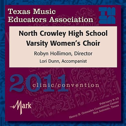 Play & Download 2011 Texas Music Educators Association (TMEA): North Crowley High School Varsity Women's Choir by Various Artists | Napster