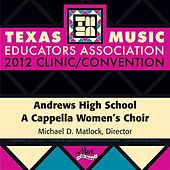 Play & Download 2012 Texas Music Educators Association (TMEA): Andrews High School A Cappella Women's Choir by Andrews High School A Cappella Women's Choir | Napster