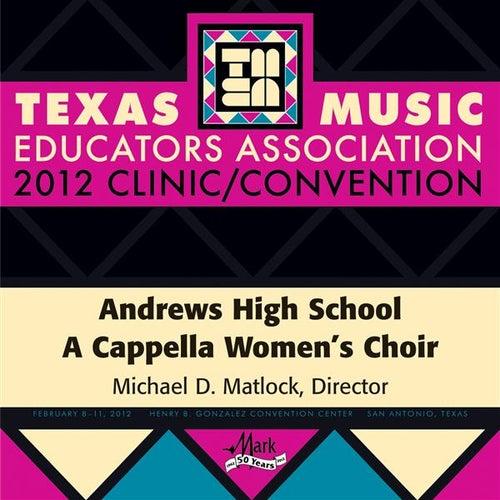 Play & Download 2012 Texas Music Educators Association (TMEA): Andrews High School A Cappella Women's Choir by Andrews High School A Cappella Women's Choir | Napster