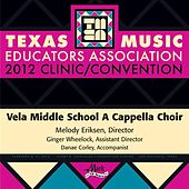 Play & Download 2012 Texas Music Educators Association (TMEA): Vela Middle School A Cappella Choir by Vela Middle School A Cappella Choir | Napster