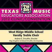 Play & Download 2012 Texas Music Educators Association (TMEA): West Ridge Middle School Varsity Treble Choir by West Ridge Middle School Varsity Treble Choir | Napster