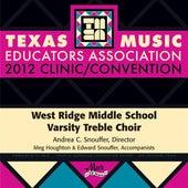 Play & Download 2012 Texas Music Educators Association (TMEA): West Ridge Middle School Varsity Treble Choir by West Ridge Middle School Varsity Treble Choir | Napster