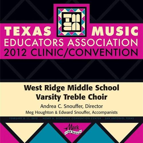 2012 Texas Music Educators Association (TMEA): West Ridge Middle School Varsity Treble Choir by West Ridge Middle School Varsity Treble Choir