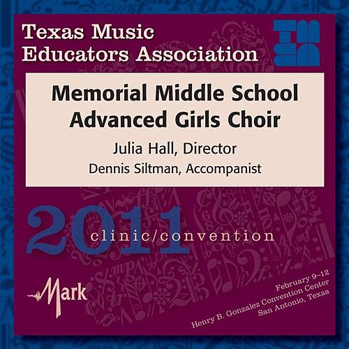 Play & Download 2011 Texas Music Educators Association (TMEA): Memorial Middle School Advanced Girls Choir by Memorial Middle School Advanced Girls Choir | Napster