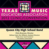 Play & Download 2012 Texas Music Educators Association (TMEA): Queen City High School Band by Various Artists | Napster