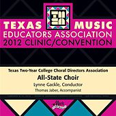 Play & Download 2012 Texas Music Educators Association (TMEA): Texas Two-Year College All-State Choir by Various Artists | Napster