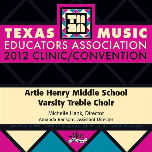 Play & Download 2012 Texas Music Educators Association (TMEA): Artie Henry Middle School Varsity Treble Choir by Artie Henry Middle School Varsity Treble Choir | Napster