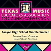 Play & Download 2012 Texas Music Educators Association (TMEA): Canyon High School Chorale Women by Various Artists | Napster