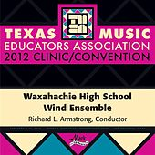 Play & Download 2012 Texas Music Educators Association (TMEA): Waxahachie High School Wind Ensemble by Waxahachie High School Wind Ensemble | Napster