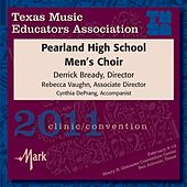 2011 Texas Music Educators Association (TMEA): Pearland High School Men's Choir by Various Artists