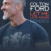 Play & Download Let Me Live Again (Remixes) by Colton Ford | Napster