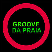 Play & Download Groove da Praia by Groove Da Praia | Napster