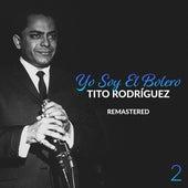 Yo Soy el Bolero - Tito Rodríguez Vol. 2 (Remastered) by Tito Rodriguez