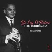 Yo Soy el Bolero - Tito Rodríguez Vol. 1 (Remastered) by Tito Rodriguez