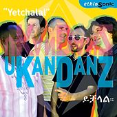 Play & Download Yetchalal (EthioSonic) by Ukandanz | Napster