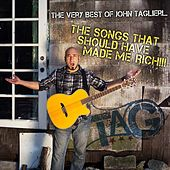 Play & Download The Very Best of John Taglieri: The Songs That Should Have Made Me Rich!!! by John Taglieri | Napster