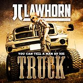 Play & Download You Can Tell a Man By His Truck by JJ Lawhorn | Napster