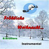 Play & Download Fröhliche Weihnacht ... by B.Brothers | Napster