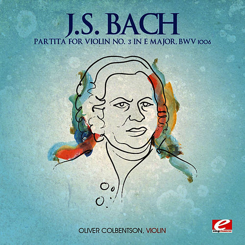 Play & Download J.S. Bach: Partita for Violin No. 3 in E Major, BWV 1006 (Digitally Remastered) by Oliver Colbentson | Napster