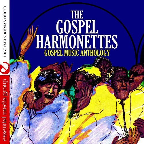 Play & Download Gospel Music Anthology (Digitally Remastered) by The Gospel Harmonettes | Napster