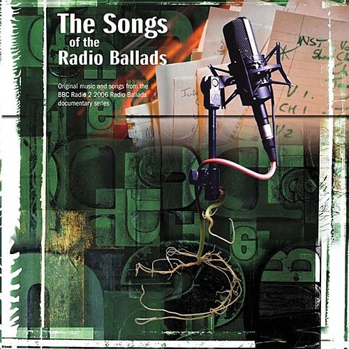 The Songs of the Radio Ballads by Various Artists