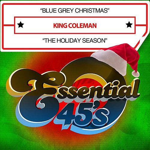 Play & Download Blue Grey Christmas / The Holiday Season (Digital 45) by King Coleman | Napster