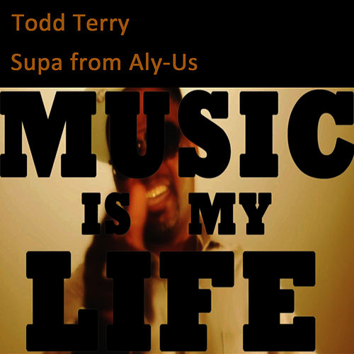 Play & Download Music Is My Life by Todd Terry | Napster
