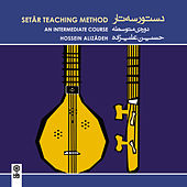 Play & Download Setar Teaching Method (An Intermediate Course) - Dastur-e Setar (Dorey-e Motevassete) by Hossein Alizadeh | Napster