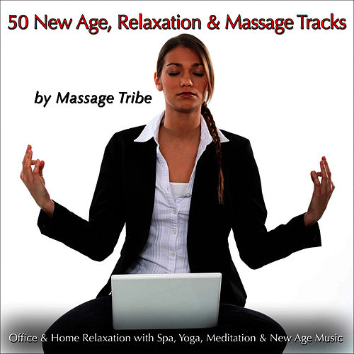 50 New Age, Relaxation & Massage Tracks (For Office & Home Relaxation, Spa, Yoga Music, Massage Music & New Age) by Massage Tribe