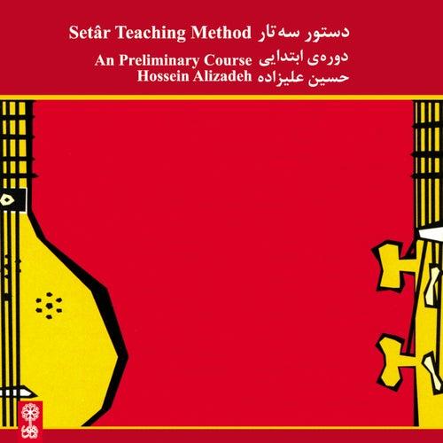 Play & Download Setar Teaching Method (A preliminary Course) - Dastur-e Setar by Hossein Alizadeh | Napster