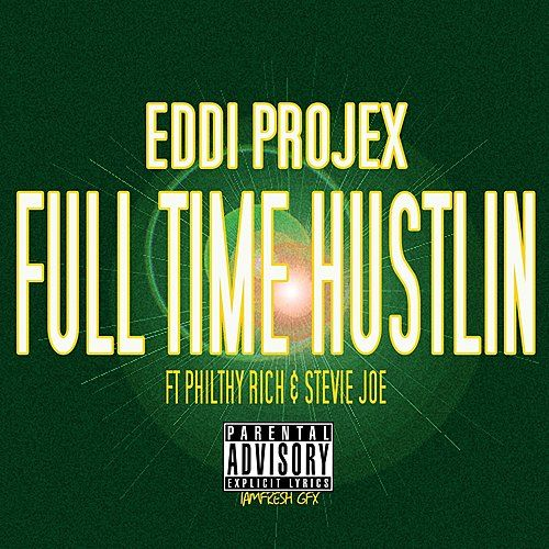 Play & Download Full Time Hustlin (feat. Philthy Rich & Stevie Joe) by Eddi Projex | Napster