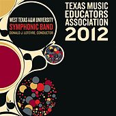Play & Download 2012 Texas Music Educators Association (TMEA): West Texas A&M University Symphonic Band by Various Artists | Napster