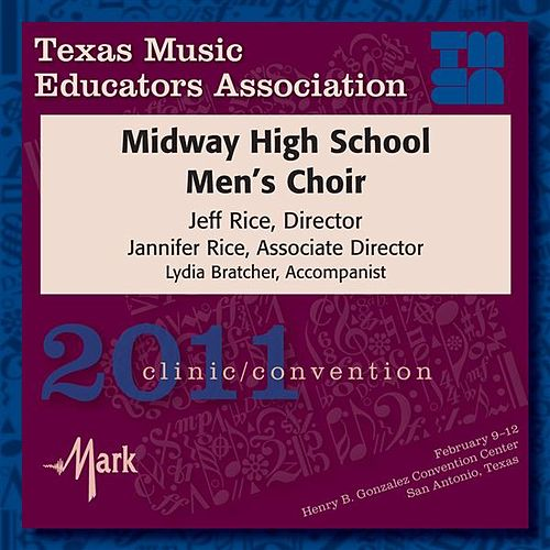 Play & Download 2011 Texas Music Educators Association (TMEA): Midway High School Men's Choir by Midway High School Men's Choir | Napster
