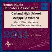Play & Download 2011 Texas Music Educators Association (TMEA): Garland High School Acappella Women by Various Artists | Napster