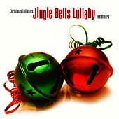 Jingle Bells Lullaby and Others by Christmas Lullabies