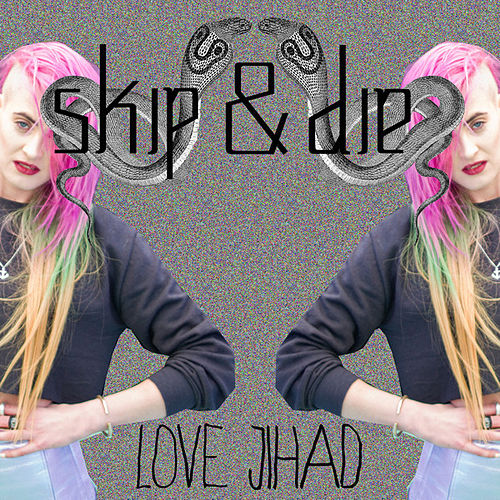 Love Jihad (Single) by Skip&Die