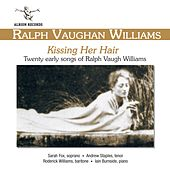 Kissing Her Hair - Twenty Early Songs of Ralph Vaughan Williams by Various Artists