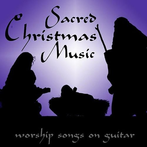 Play & Download Sacred Christmas Music - Worship Songs On Guitar by Instrumental Holiday Music Artists | Napster