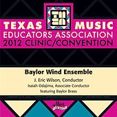 Play & Download 2012 Texas Music Educators Association (TMEA): Baylor Wind Ensemble by Various Artists | Napster