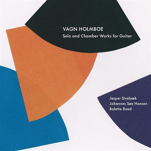 Vagn Holmboe: Solo and Chamber Works for Guitar by Various Artists