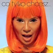 Play & Download Co tylko chcesz... by Edyta Gorniak | Napster