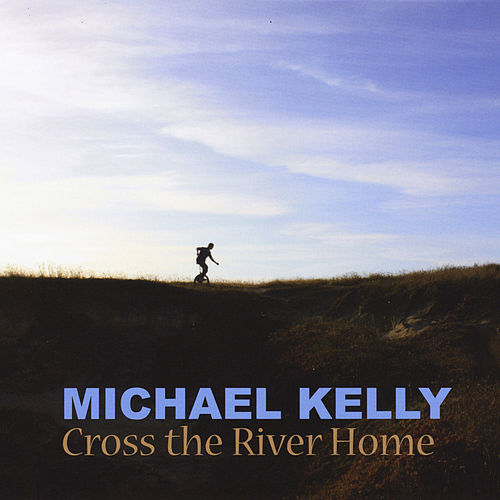 Play & Download Cross the River Home by Michael Kelly | Napster