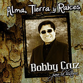 Alma, Tierra Y Raices by Bobby Cruz