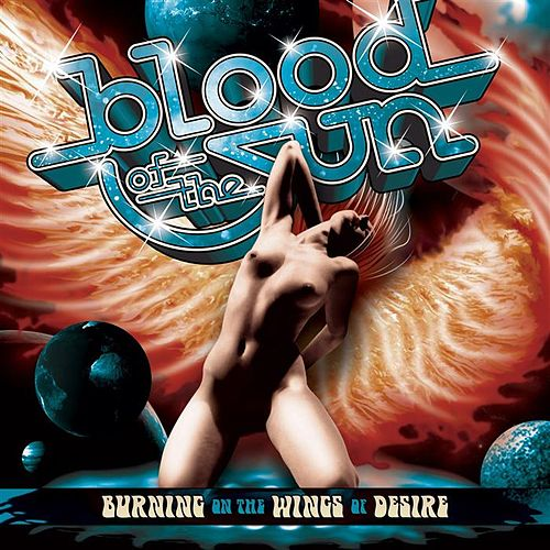 Play & Download Burning On The Wings Of Desire by Blood of the Sun | Napster