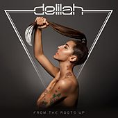 Play & Download From The Roots Up (Deluxe Edition) by Delilah | Napster