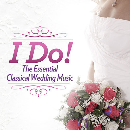 The Essential Classical Wedding Music by Various Artists