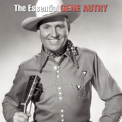Play & Download The Essential Gene Autry by Gene Autry | Napster