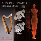 Play & Download The Silver String: Music and Imagery of the Scottish Harp by Alison Kinnaird | Napster